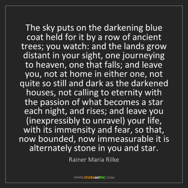 Rainer Maria Rilke: The sky puts on the darkening blue coat held for it by...