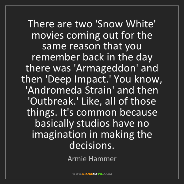 Armie Hammer: There are two 'Snow White' movies coming out for the...