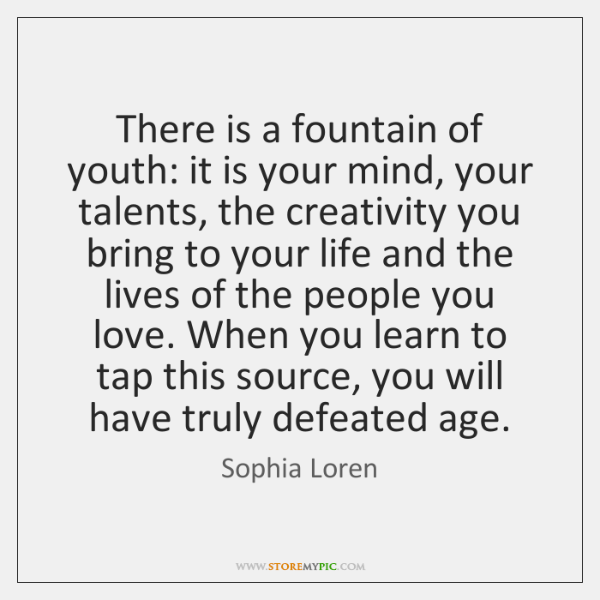 There Is A Fountain Of Youth It Is Your Mind Your Talents