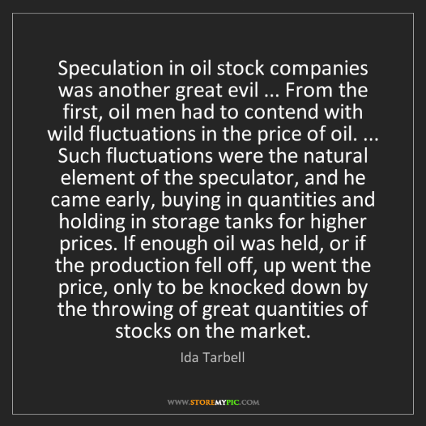 Ida Tarbell: Speculation in oil stock companies was another great...