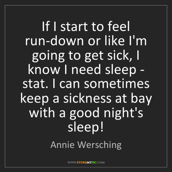 Annie Wersching: If I start to feel run-down or like I'm going to get...