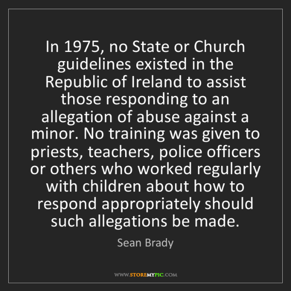 Sean Brady: In 1975, no State or Church guidelines existed in the...