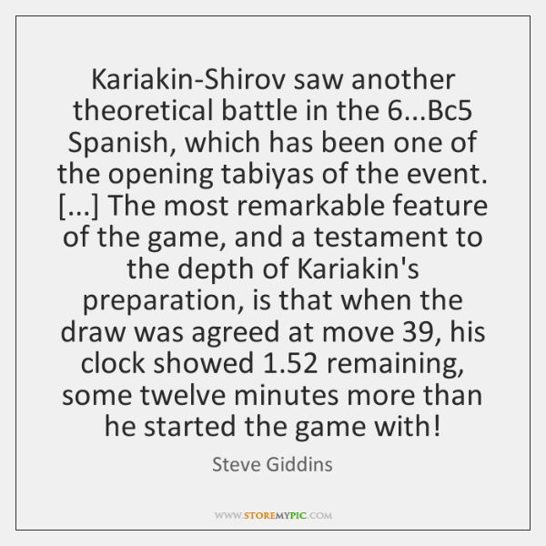 Kariakin-Shirov saw another theoretical battle in the 6...Bc5 Spanish, which has been ...