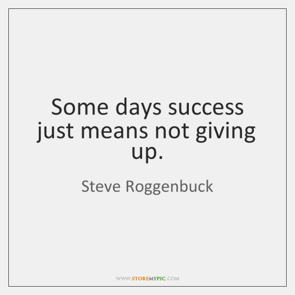 Some days success just means not giving up.