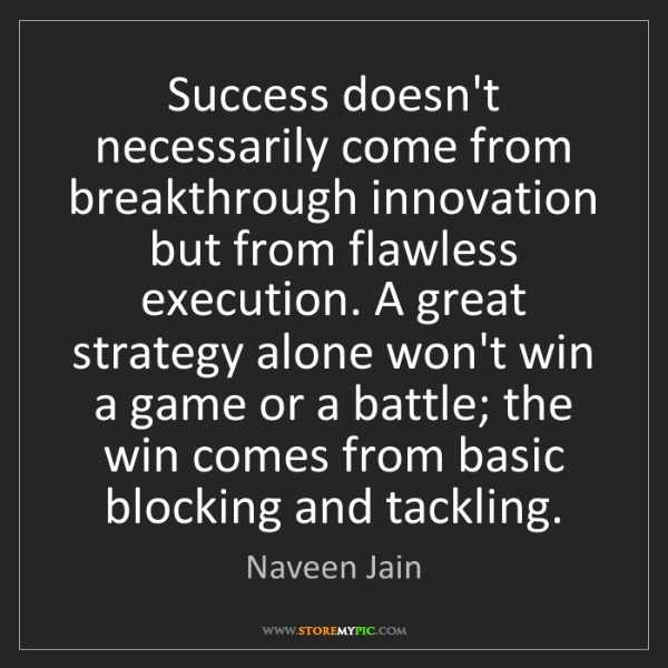 Naveen Jain: Success doesn't necessarily come from breakthrough innovation...