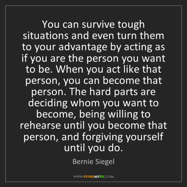 Bernie Siegel: You can survive tough situations and even turn them to...
