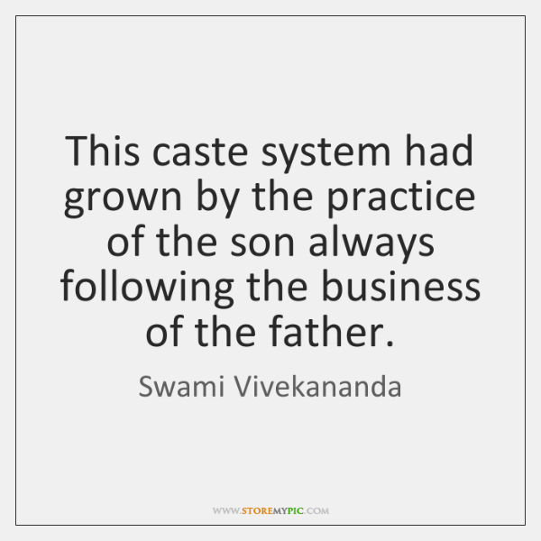 This caste system had grown by the practice of the son always ...