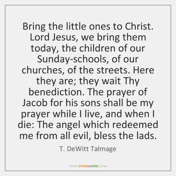 Bring the little ones to Christ. Lord Jesus, we bring them today, ...