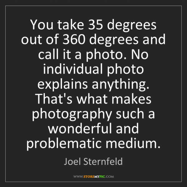 Joel Sternfeld: You take 35 degrees out of 360 degrees and call it a...