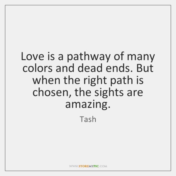 Love is a pathway of many colors and dead ends. But when ...