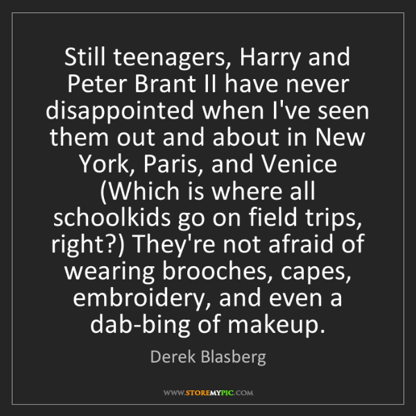 Derek Blasberg: Still teenagers, Harry and Peter Brant II have never...