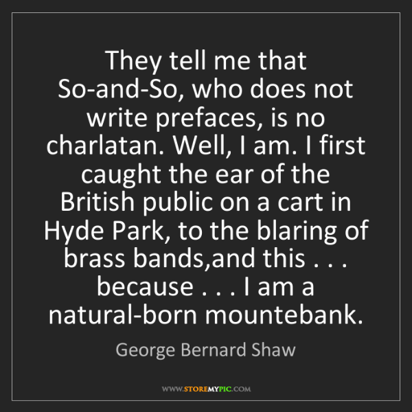 George Bernard Shaw: They tell me that So-and-So, who does not write prefaces,...