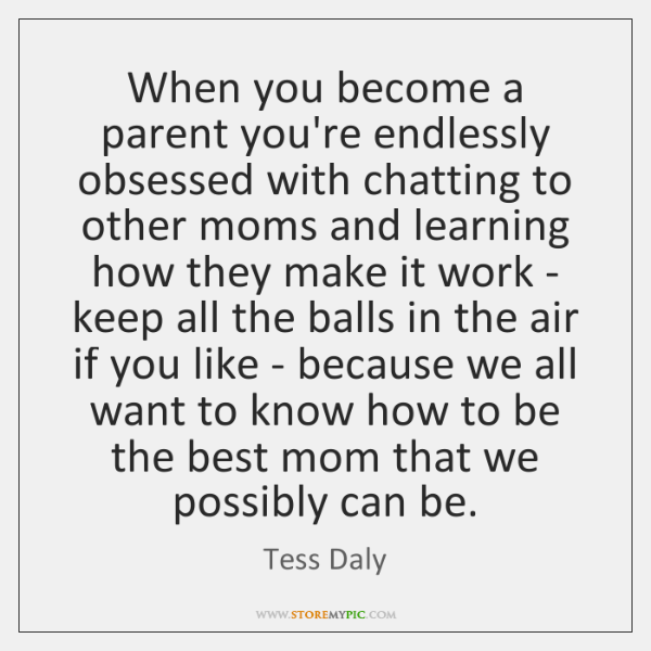 When you become a parent you're endlessly obsessed with chatting to other ...