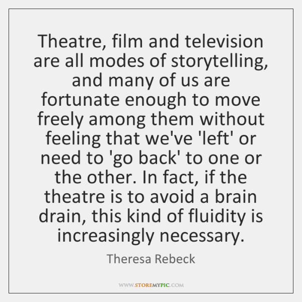 Theatre, film and television are all modes of storytelling, and many of ...