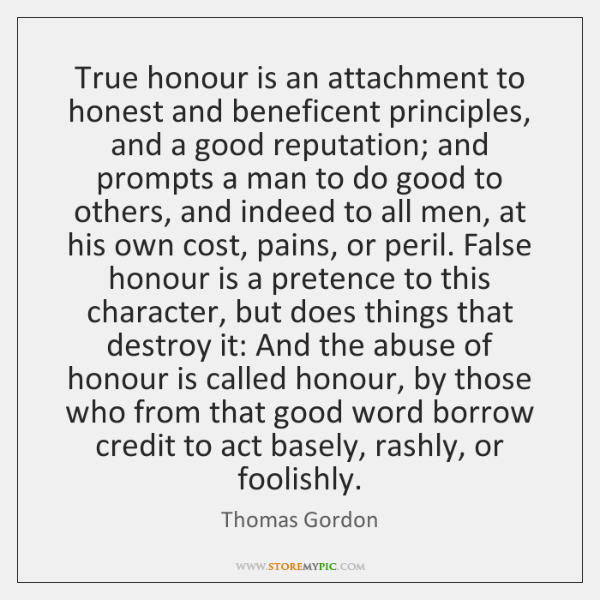 True honour is an attachment to honest and beneficent principles, and a ...