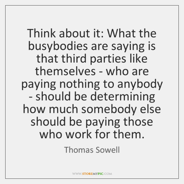 Think about it: What the busybodies are saying is that third parties ...