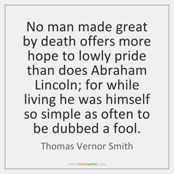 No man made great by death offers more hope to lowly pride ...