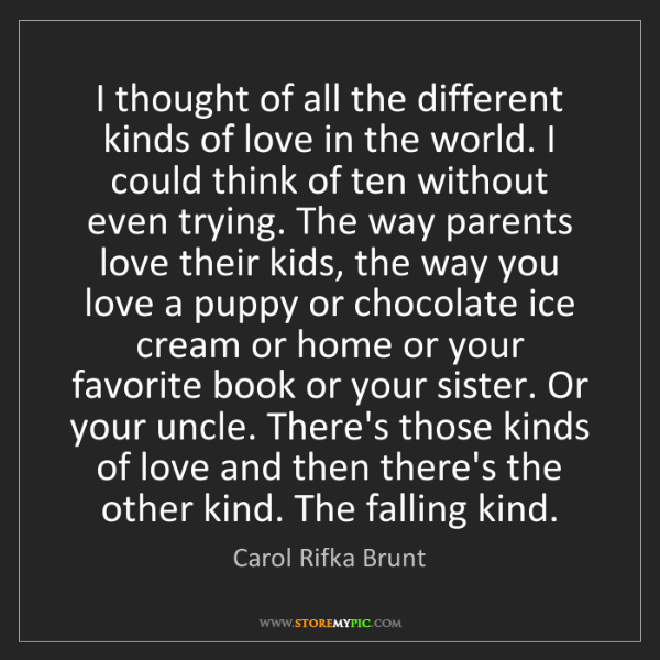 Carol Rifka Brunt: I thought of all the different kinds of love in the world....