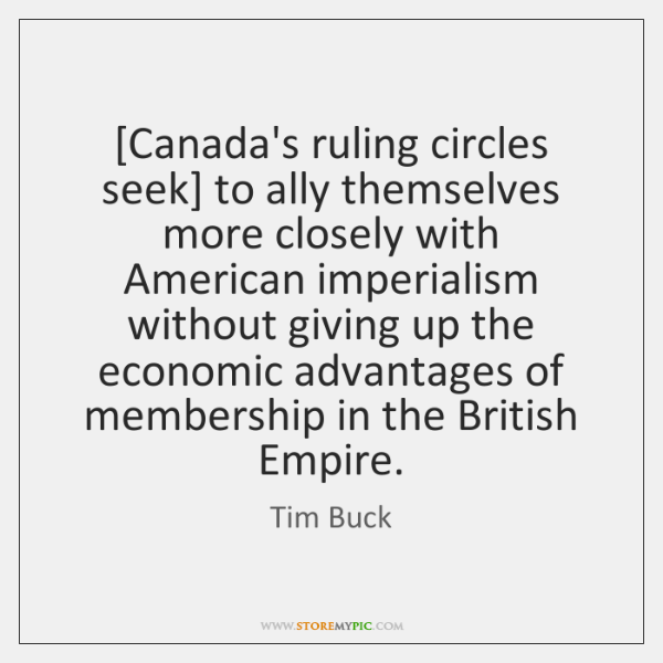 [Canada's ruling circles seek] to ally themselves more closely with American imperialism ...