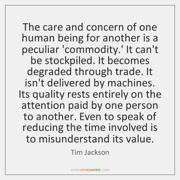 The care and concern of one human being for another is a ...