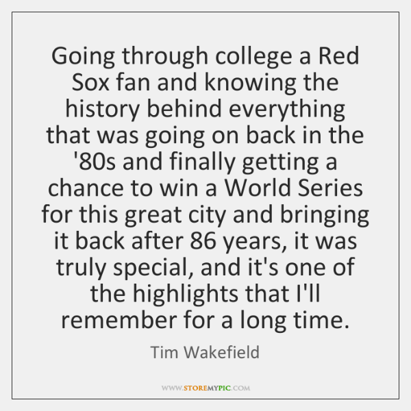 Going through college a Red Sox fan and knowing the history behind ...