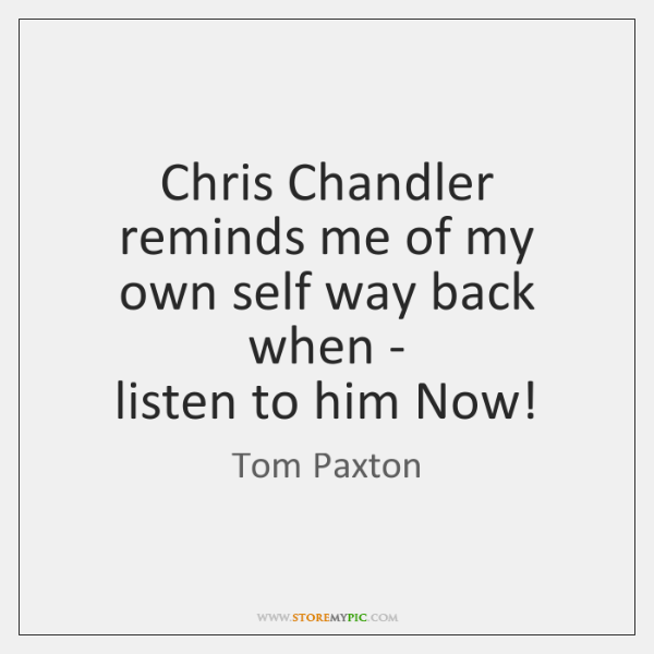 Chris Chandler reminds me of my own self way back when -   ...