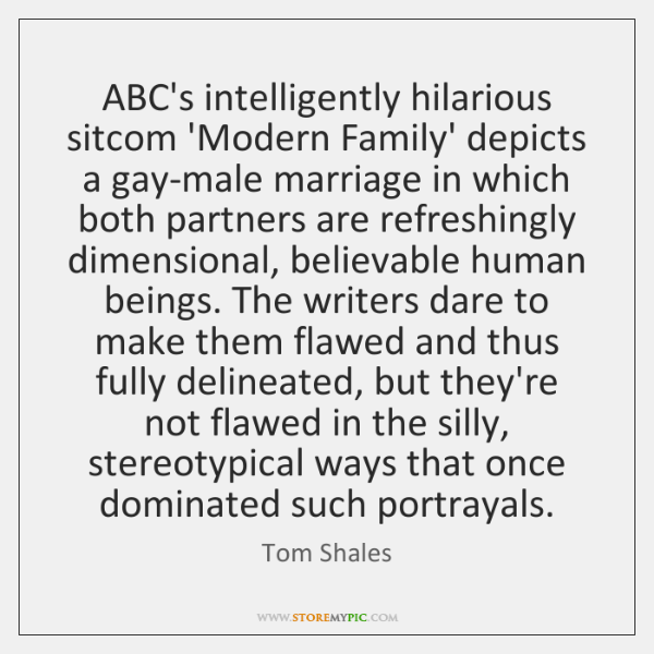 ABC's intelligently hilarious sitcom 'Modern Family' depicts a gay-male marriage in which ...