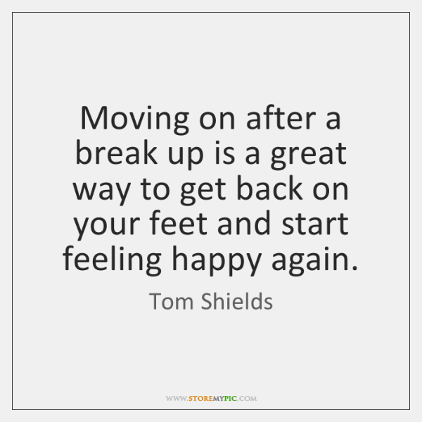 Moving on after a break up is a great way to get ...