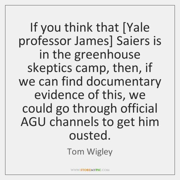 If you think that [Yale professor James] Saiers is in the greenhouse ...