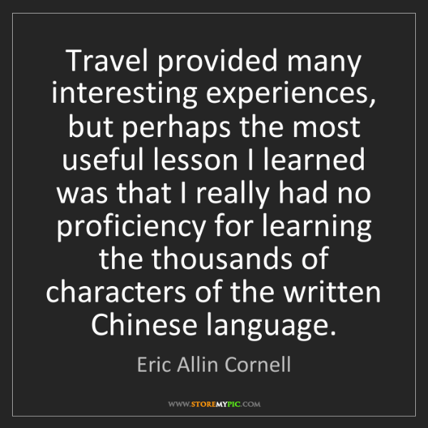 Eric Allin Cornell: Travel provided many interesting experiences, but perhaps...