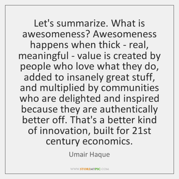 let s summarize what is awesomeness awesomeness happens when thick