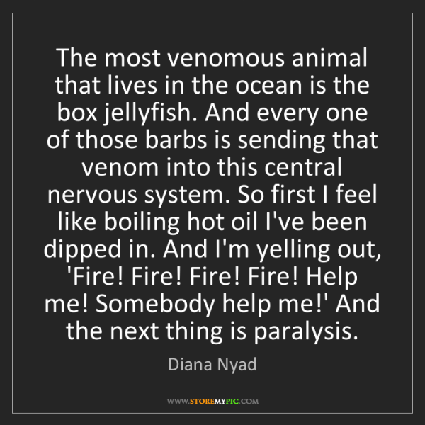 Diana Nyad: The most venomous animal that lives in the ocean is the...