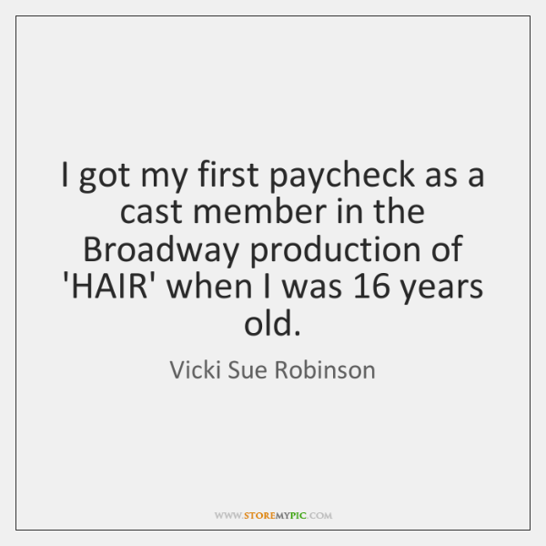 I got my first paycheck as a cast member in the Broadway ...