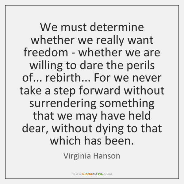 We must determine whether we really want freedom - whether we are ...