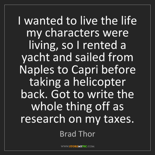 Brad Thor: I wanted to live the life my characters were living,...