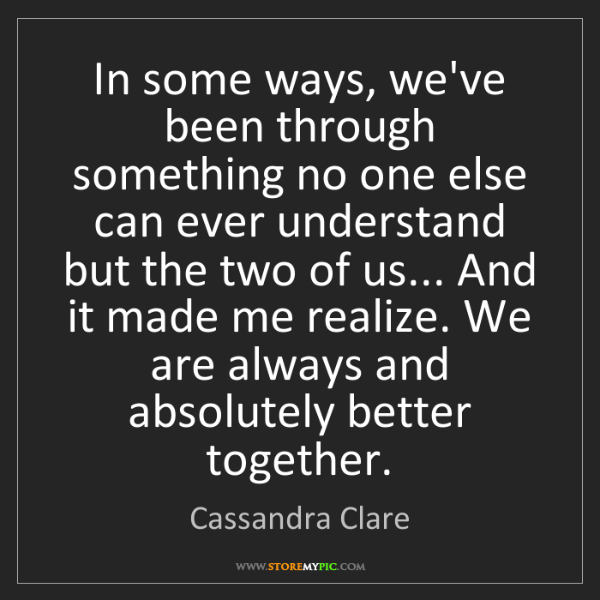 Cassandra Clare: In some ways, we've been through something no one else...