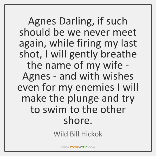 Agnes Darling, if such should be we never meet again, while firing ...