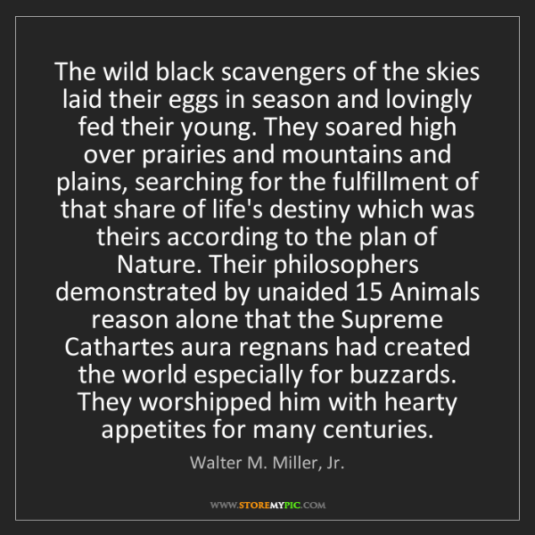 Walter M. Miller, Jr.: The wild black scavengers of the skies laid their eggs...