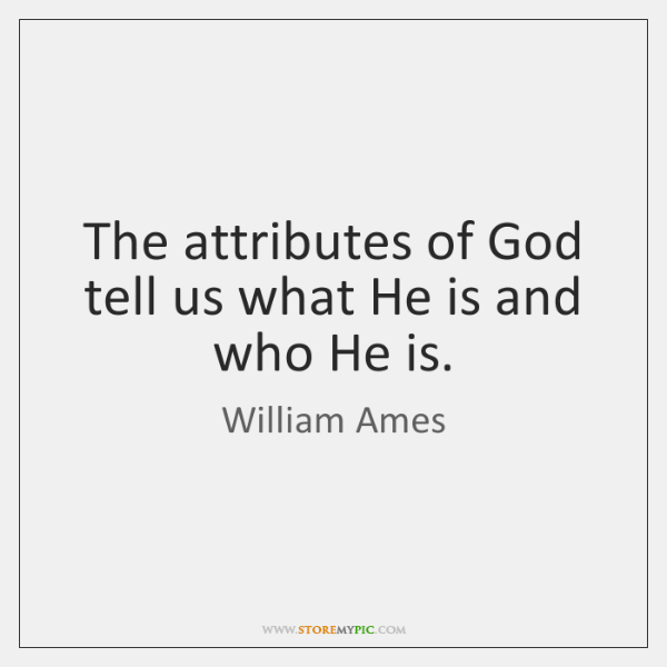 The attributes of God tell us what He is and who He ...