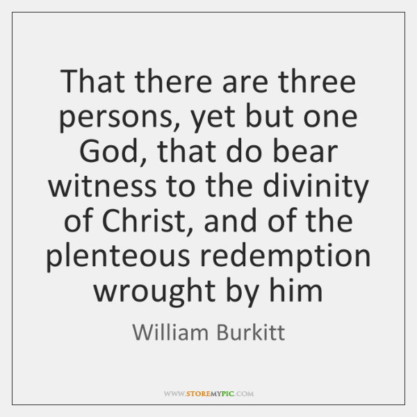 That there are three persons, yet but one God, that do bear ...