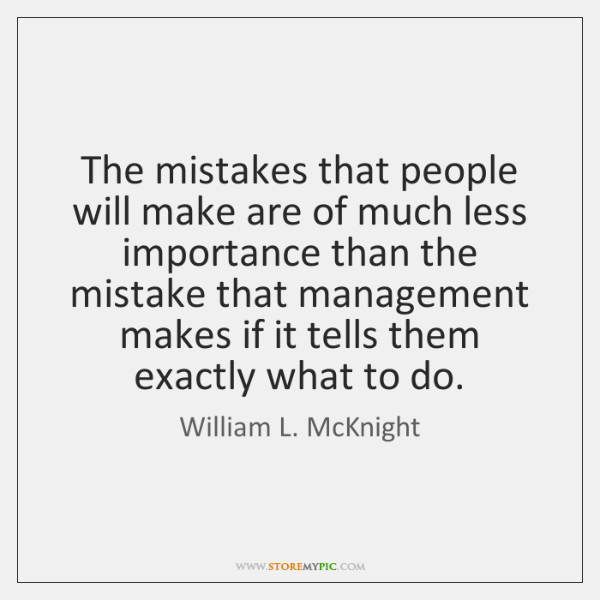 The mistakes that people will make are of much less importance than ...