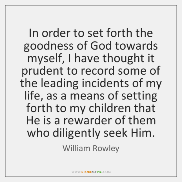 In order to set forth the goodness of God towards myself, I ...