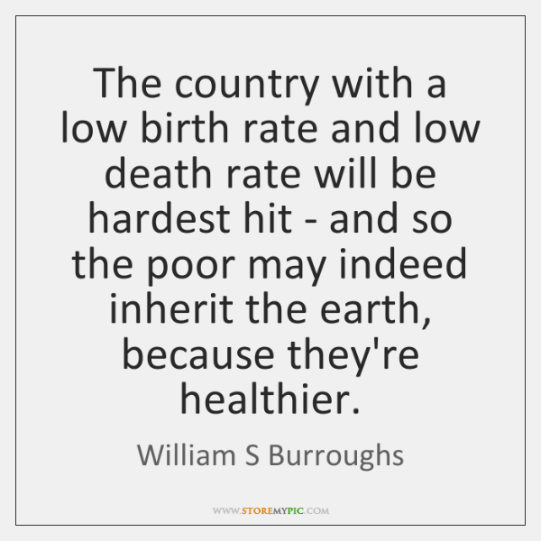 The country with a low birth rate and low death rate will ...