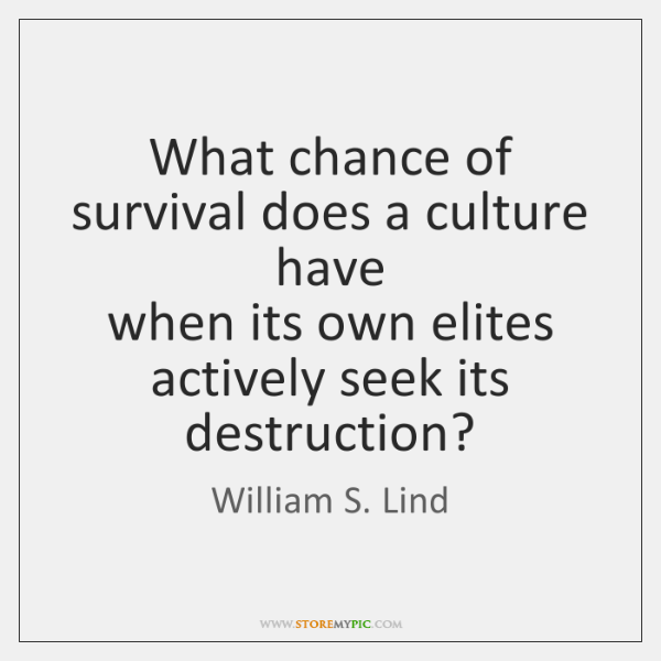 What chance of survival does a culture have  when its own elites ...