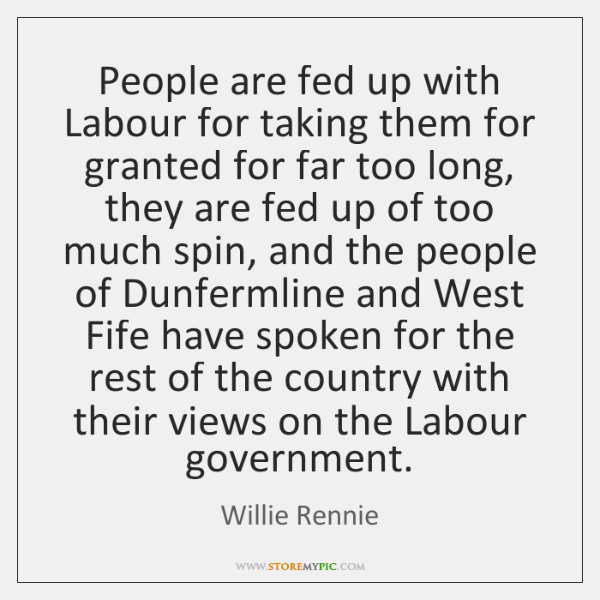 People are fed up with Labour for taking them for granted for ...