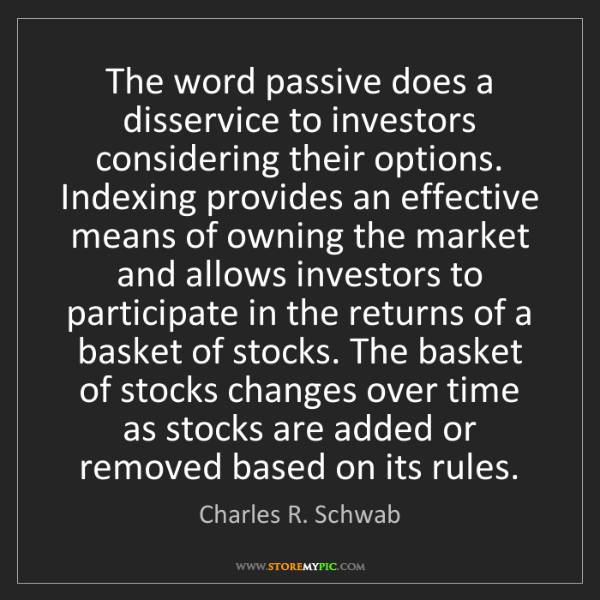 Charles R. Schwab: The word passive does a disservice to investors considering...