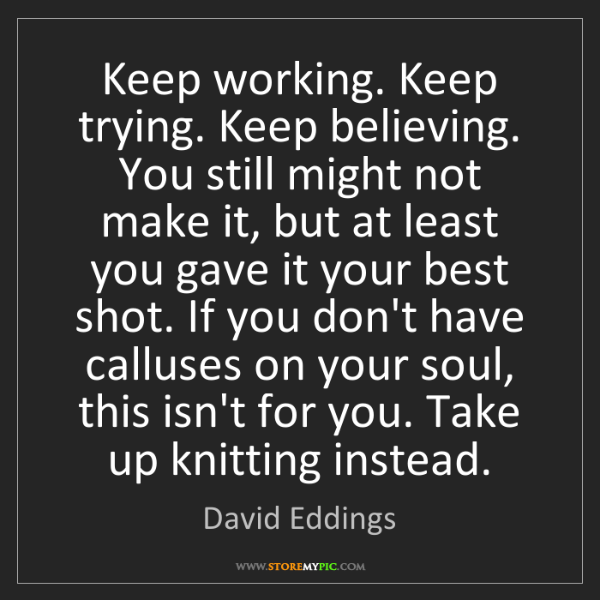 David Eddings: Keep working. Keep trying. Keep believing. You still...