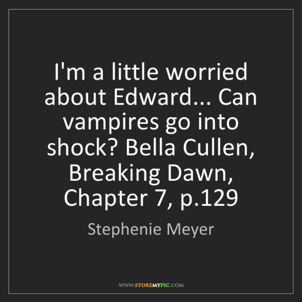 Stephenie Meyer: I'm a little worried about Edward... Can vampires go...