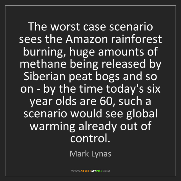 Mark Lynas: The worst case scenario sees the Amazon rainforest burning,...