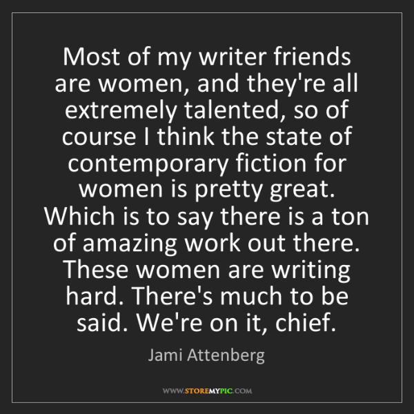 Jami Attenberg: Most of my writer friends are women, and they're all...